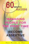 60 Minutes Success Managing People for The First Time Become Assertive
