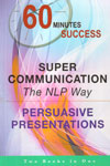 60 Minutes Success Super Communication TheNLP Way Persuasive Presentation
