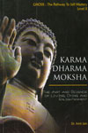 Karma Dharma Moksha the Art and Science of Living Dying and Enlightenment Gnosis the Pathways of self Mastery Level 2