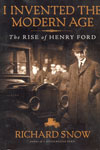 I Invited the Modern Age the Rise of Henry Ford