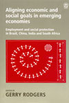 Aligning Economic and Social Goals in Emerging Economies Employment and Social Protection in Brazil China India and South Africa