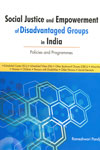 Social Justice and Empowerment of Disadvantaged Groups in India Policies and Programmes