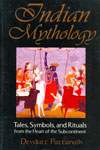 Indian Mythology Tales Symbols and Rituals From the Heart of the Subcontinent