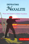 Defeating Naxalite Way and Means to defeat Naxalism