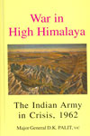 War in High Himalaya the Indian Army in Crisis 1962