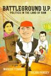 Battleground U P Politics in the Land of Ram