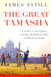 The Great Tamasha Cricket Corruption and the Turbulent Rise of Modern India