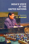 Indias Voice at the United Nations Speeches by E Ahamed