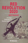 Red Revolution 2020 and Beyond Strategic Challenges to Resolve Naxalism