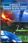 An Anthology On Mathematics Mathematics Education Environment and Natural Disasters