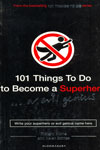 101 Things to Do to Become a Superhero Or Evil Genius