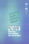 World of Work Report 2013 Repairing the Economic and Social Fabric