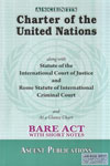 Charter of The United Nations Along With Statute of the International Court of Justice and Rome Statute of International Criminal Court and At a Glance Chart