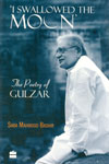 I Swallowed the Moon the Poetry of Gulzar