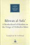 Makers Of The Muslim World IKHWAN AL SAFA A Brotherhood of Idealists On The Fringe Of Oxthodox Islam