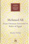 Makers Of The Muslim World MEHMED ALI From Ottoman Governor To Ruler of Egypt
