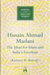Makers Of The Muslim World HUSAIN AHMAD MADANI The Jihad For KIslam And Indias Freedom
