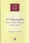 Makers Of The Muslim World AL MUTANABBI Voice Of The Abbasid Poetic Ideal
