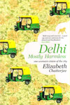 Delhi Mostly Harmless One Womans Vision Of The City