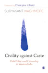 Civility Against Caste Dalit Politics and Citizenship in Western India