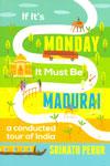 If Its Monday It Must Be Madurai
