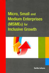Micro Small and Medium Enterprises MSMEs for Inclusive Growth