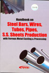Handbook on Steel Bars Wires Tubes Pipes S S Sheets Production