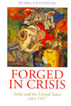 Forged in Crisis India and the United States Since 1947