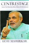 Centrestage Inside the Narendra Modi Model of Governance