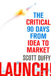 Launch the Critical 90 Days from Idea to Market