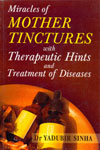 Miracles of Mother Tinctures With Therapeutic Hints and Treatment of Diseases