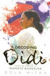 Decoding Didi Making Sense of Mamata Banerjee