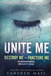 Unite Me Destroy Me and Fracture Me