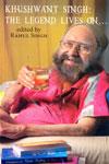 Khushwant Singh the Legend Lives On