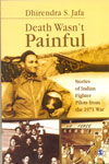 Death Wasnt Painful Stories of Indian Fighter Pilots from the 1971 War