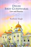 Delhi Sikh Gurdwaras Law and Practice