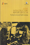 India Infrastructure Report 2013-14 the Road to Universal Health Coverage
