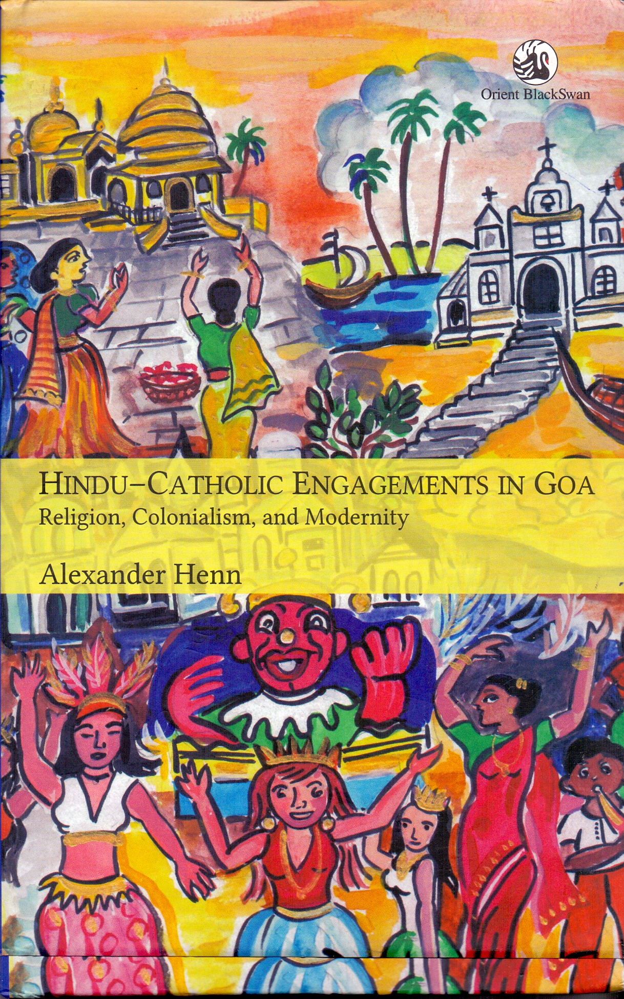 Hindu Catholic Engagements In Goa Religion Colonialism And Modernity