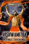 Vishwamitra The Man Who Dared To Challenge The Gods