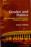 Gender And Politics Role Perception And Performance Of Women Legislators