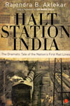 Halt Station India The Dramatic Tale Of The Nations First Rail Lines