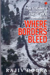 An Insiders Account Of Indo Pak Relations Where Borders Bleed