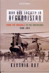 War And Society In Afghanistan From The Mughals To The Armericans