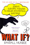 What if ? Serious Scientific Answers to Absurd Hypothetical Questions