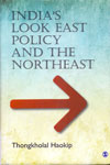 Indias Look East Policy and The Northeast