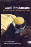 Tamil Brahmans the Making of a Middle Class Caste