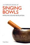A Complete Book of Singing Bowls Himalyan Sound Revelation