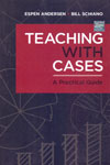 Teaching With Cases A Practical Guide