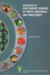 Management of Post Harvest Diseases of Fruits Vegetables and Tuber Crops