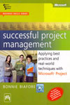 Successful Project Management Applying Best Practices and Real World Techniques With Microsoft Project